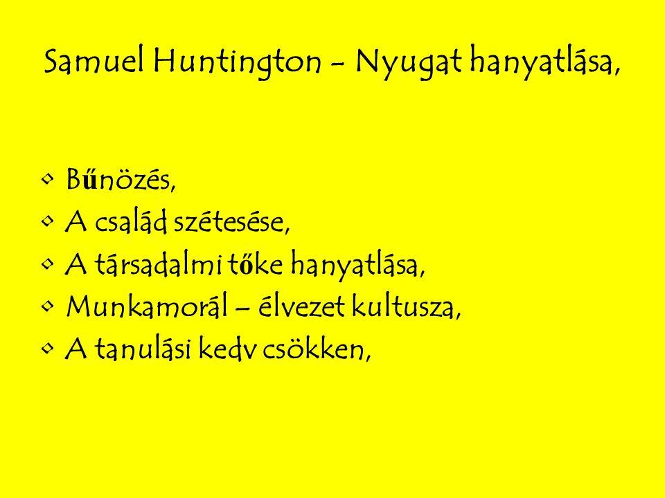 Samuel Huntington - Nyugat hanyatlása, B ű nözés, A család szétesése, A társadalmi t ő ke hanyatlása, Munkamorál – élvezet kultusza, A tanulási kedv csökken,