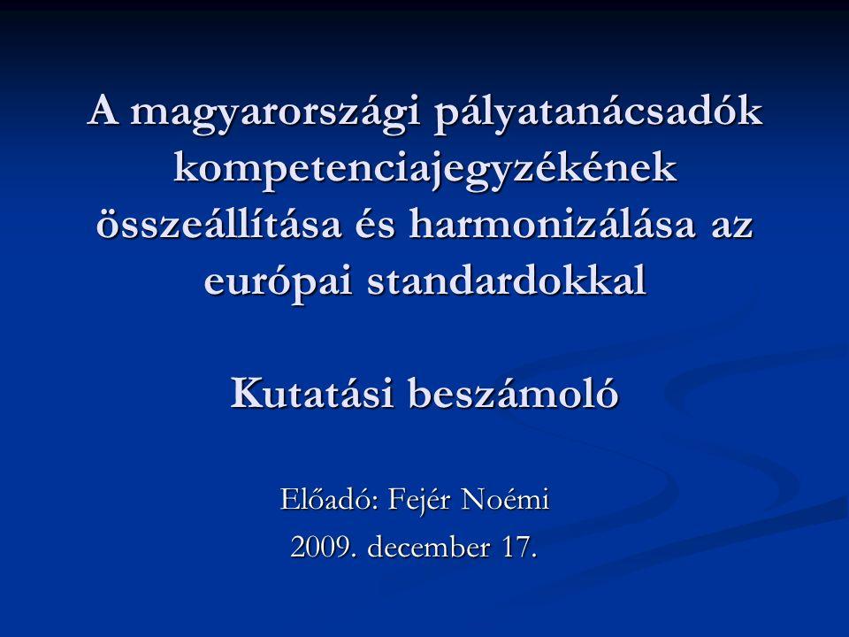 A magyarországi pályatanácsadók kompetenciajegyzékének összeállítása és harmonizálása az európai standardokkal Kutatási beszámoló Előadó: Fejér Noémi