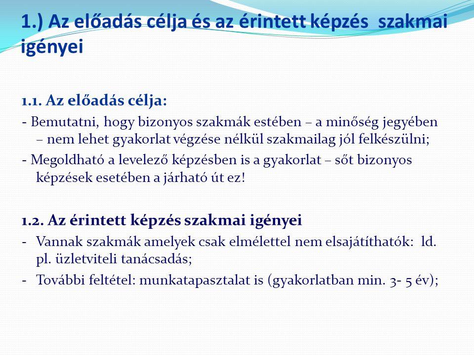 1.) Az előadás célja és az érintett képzés szakmai igényei 1.1. Az előadás célja: - Bemutatni, hogy bizonyos szakmák estében – a minőség jegyében – ne