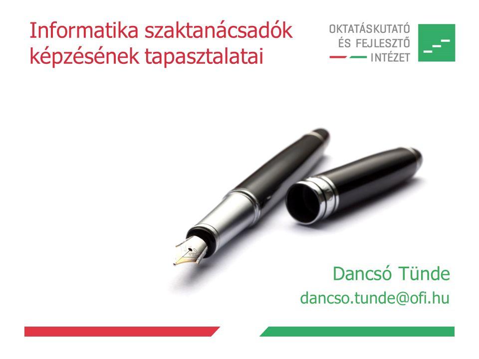 Informatika szaktanácsadók képzésének tapasztalatai Dancsó Tünde dancso.tunde@ofi.hu