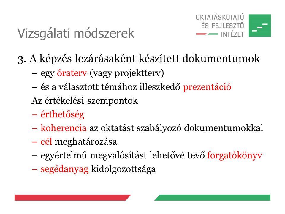 Vizsgálati módszerek 3. A képzés lezárásaként készített dokumentumok –egy óraterv (vagy projektterv) –és a választott témához illeszkedő prezentáció A