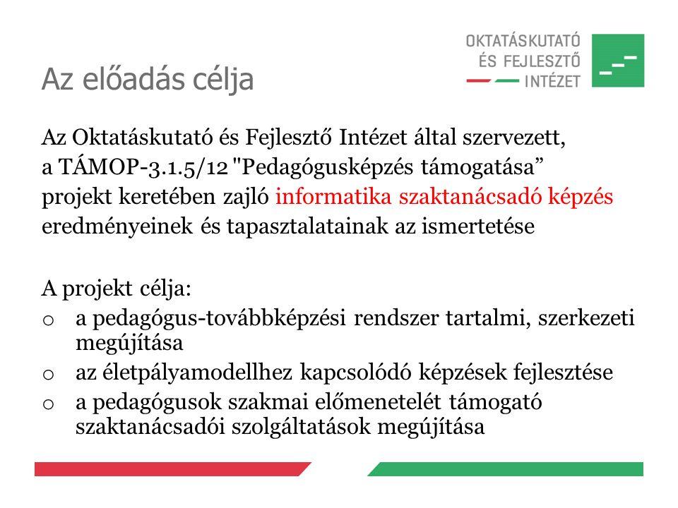 Az előadás célja Az Oktatáskutató és Fejlesztő Intézet által szervezett, a TÁMOP-3.1.5/12