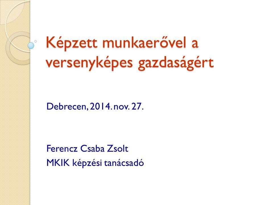 Képzett munkaerővel a versenyképes gazdaságért Debrecen, 2014.