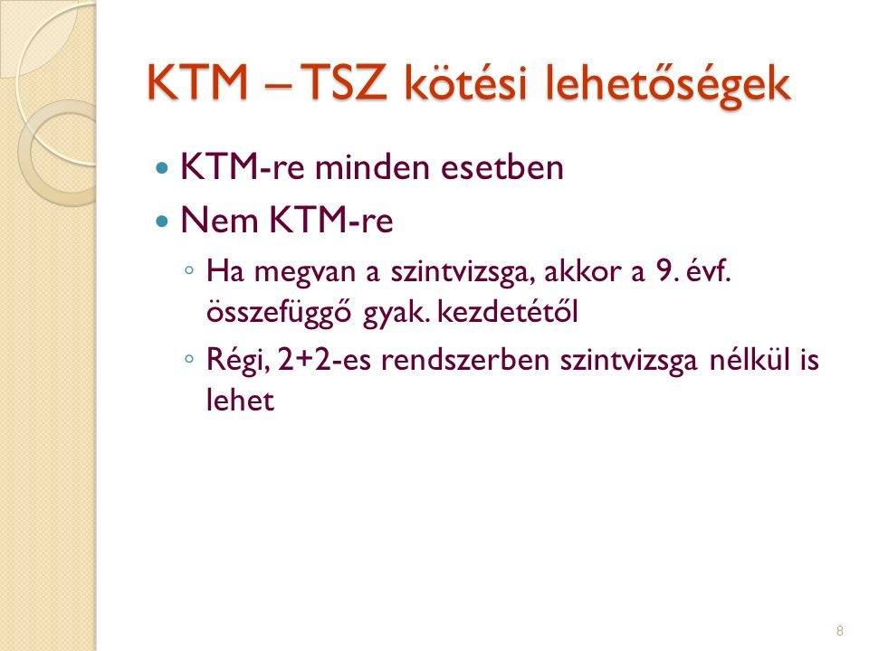KTM – TSZ kötési lehetőségek KTM-re minden esetben Nem KTM-re ◦ Ha megvan a szintvizsga, akkor a 9.
