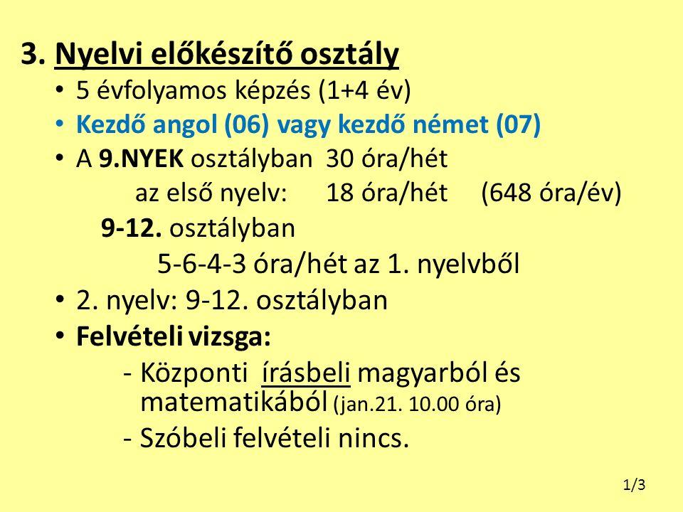 3. Nyelvi előkészítő osztály 5 évfolyamos képzés (1+4 év) Kezdő angol (06) vagy kezdő német (07) A 9.NYEK osztályban 30 óra/hét az első nyelv: 18 óra/