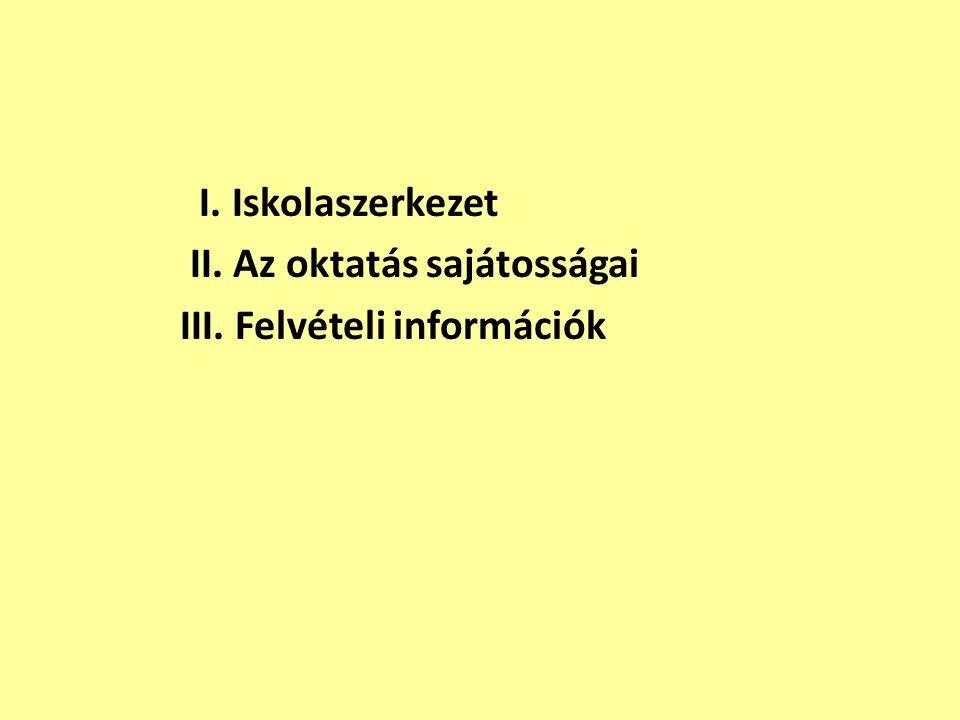 I. Iskolaszerkezet II. Az oktatás sajátosságai III. Felvételi információk