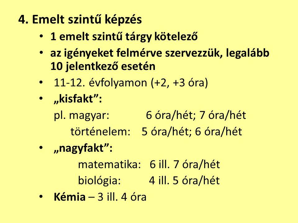 """4. Emelt szintű képzés 1 emelt szintű tárgy kötelező az igényeket felmérve szervezzük, legalább 10 jelentkező esetén 11-12. évfolyamon (+2, +3 óra) """"k"""
