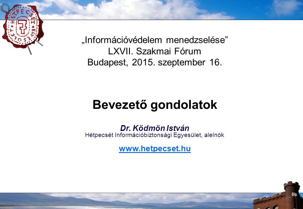 """""""Információvédelem menedzselése LXVII. Szakmai Fórum Budapest, 2015."""
