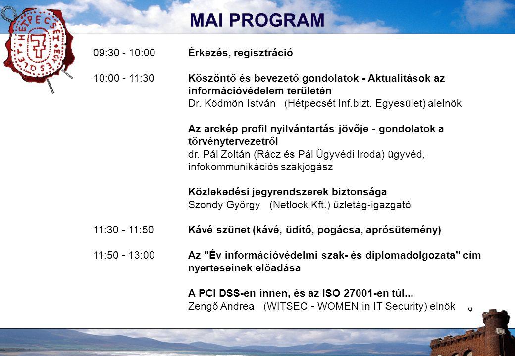9 MAI PROGRAM 09:30 - 10:00 Érkezés, regisztráció 10:00 - 11:30Köszöntő és bevezető gondolatok - Aktualitások az információvédelem területén Dr.