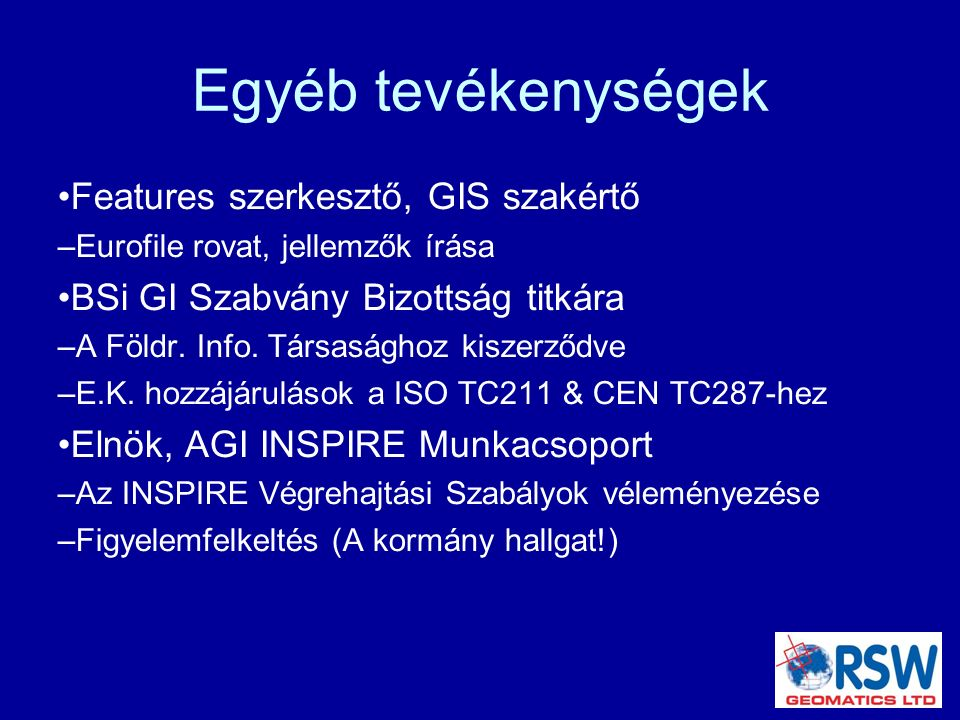 Egyéb tevékenységek Features szerkesztő, GIS szakértő – Eurofile rovat, jellemzők írása BSi GI Szabvány Bizottság titkára – A Földr.