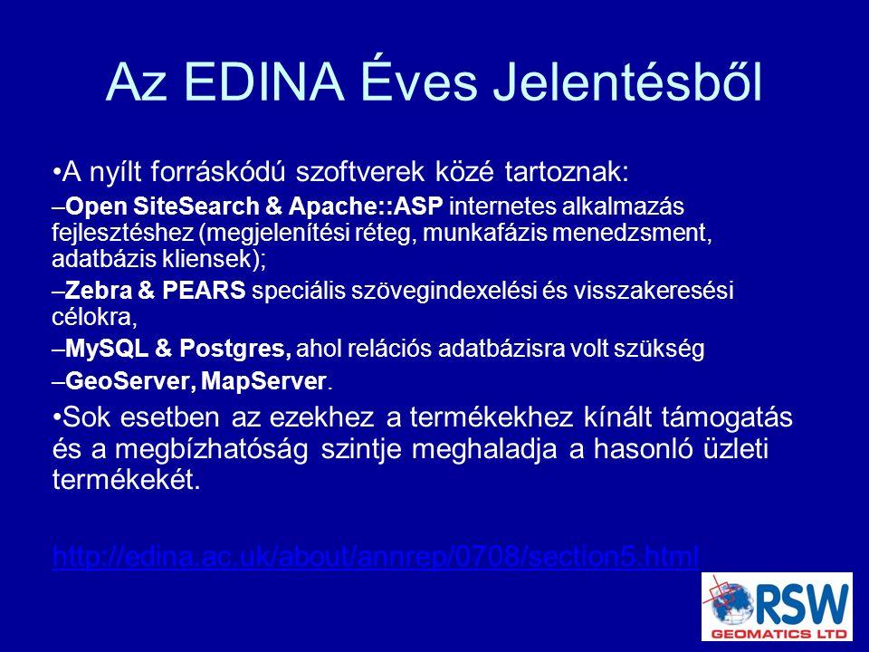 Az EDINA Éves Jelentésből A nyílt forráskódú szoftverek közé tartoznak: – Open SiteSearch & Apache::ASP internetes alkalmazás fejlesztéshez (megjelenítési réteg, munkafázis menedzsment, adatbázis kliensek); – Zebra & PEARS speciális szövegindexelési és visszakeresési célokra, – MySQL & Postgres, ahol relációs adatbázisra volt szükség – GeoServer, MapServer.