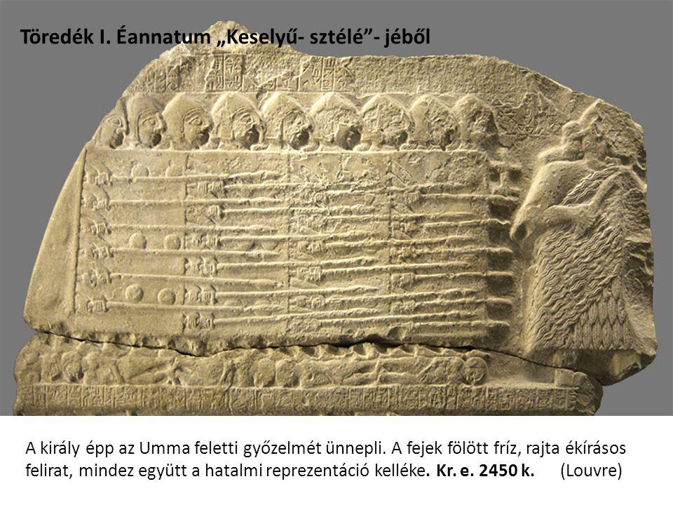 """Töredék I. Éannatum """"Keselyű- sztélé - jéből A király épp az Umma feletti győzelmét ünnepli."""