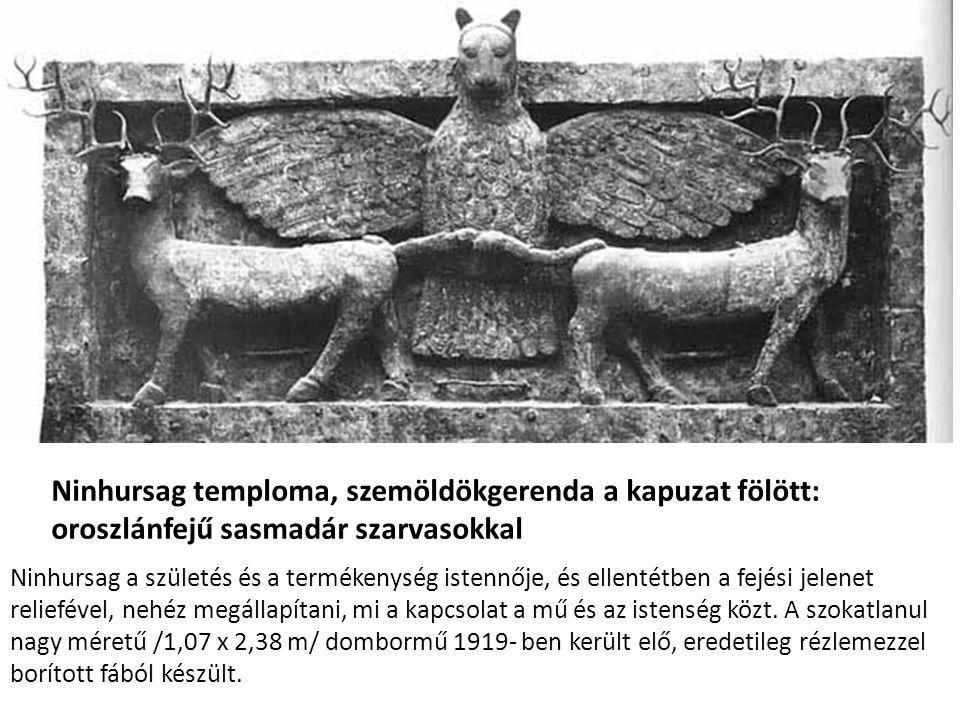 Ninhursag temploma, szemöldökgerenda a kapuzat fölött: oroszlánfejű sasmadár szarvasokkal Ninhursag a születés és a termékenység istennője, és ellentétben a fejési jelenet reliefével, nehéz megállapítani, mi a kapcsolat a mű és az istenség közt.