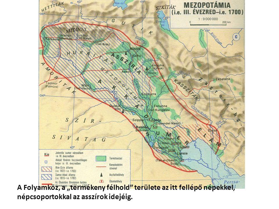 """A Folyamköz, a """"termékeny félhold területe az itt fellépő népekkel, népcsoportokkal az asszírok idejéig."""