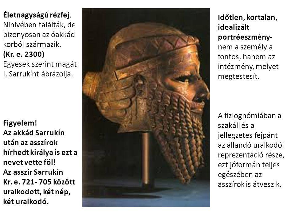 Életnagyságú rézfej. Ninivében találták, de bizonyosan az óakkád korból származik.