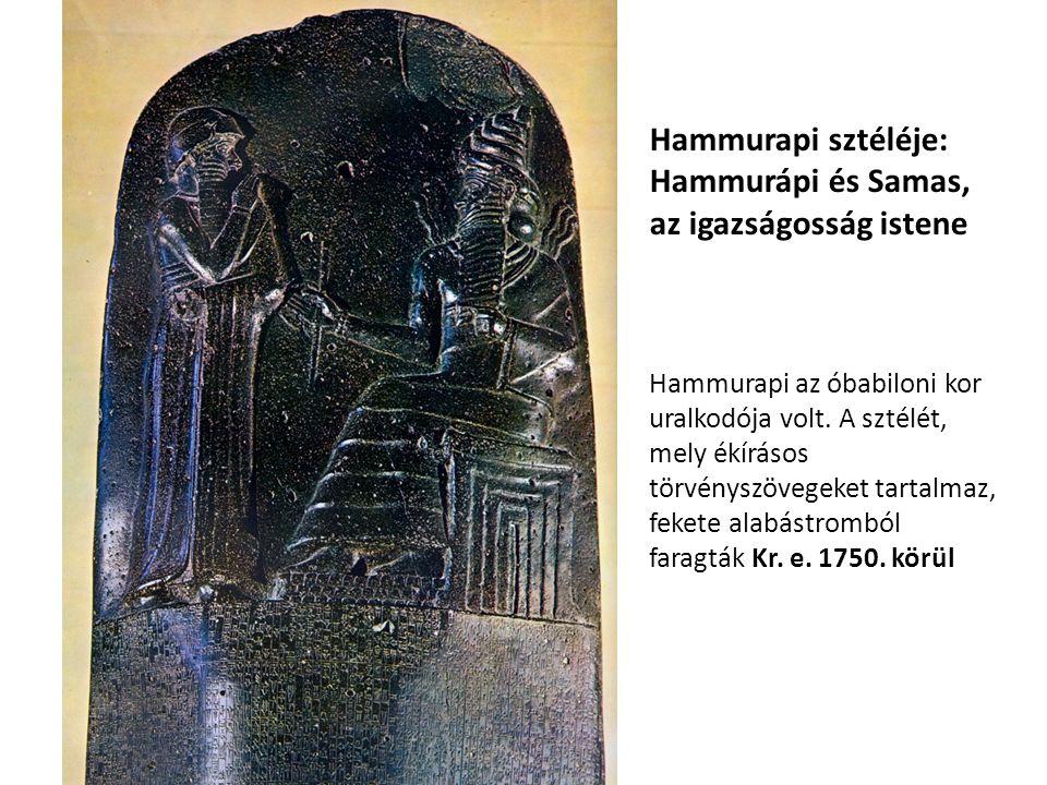 Hammurapi sztéléje: Hammurápi és Samas, az igazságosság istene Hammurapi az óbabiloni kor uralkodója volt.