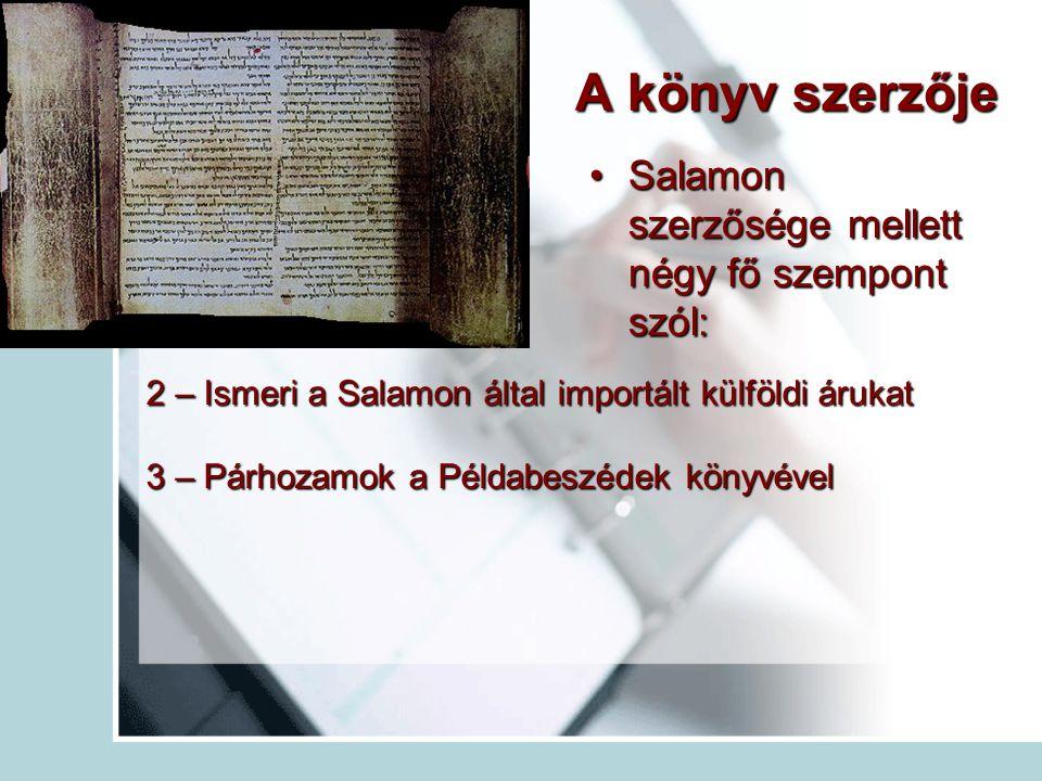 A könyv szerzője Salamon szerzősége mellett négy fő szempont szól:Salamon szerzősége mellett négy fő szempont szól: 2 – Ismeri a Salamon által importált külföldi árukat 3 – Párhozamok a Példabeszédek könyvével