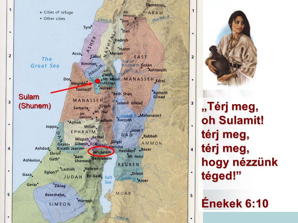 """Sulam(Shunem) """"Térj meg, oh Sulamit! térj meg, hogy nézzünk téged! Énekek 6:10"""
