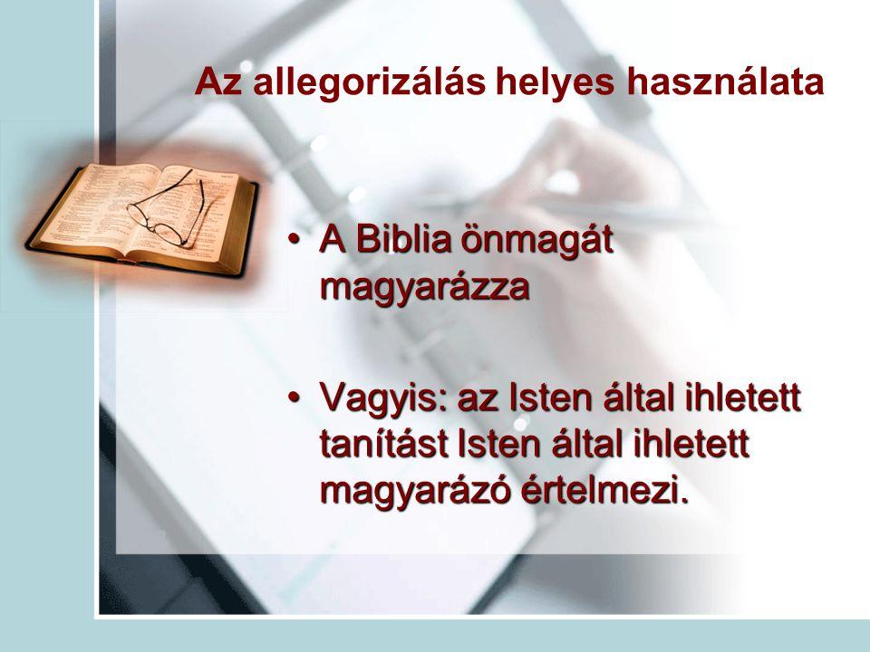 Az allegorizálás helyes használata A Biblia önmagát magyarázzaA Biblia önmagát magyarázza Vagyis: az Isten által ihletett tanítást Isten által ihletett magyarázó értelmezi.Vagyis: az Isten által ihletett tanítást Isten által ihletett magyarázó értelmezi.