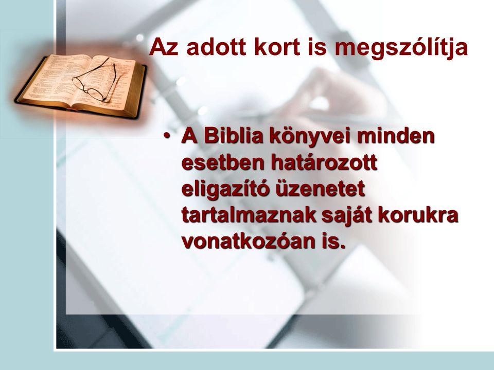 Az adott kort is megszólítja A Biblia könyvei minden esetben határozott eligazító üzenetet tartalmaznak saját korukra vonatkozóan is.A Biblia könyvei minden esetben határozott eligazító üzenetet tartalmaznak saját korukra vonatkozóan is.