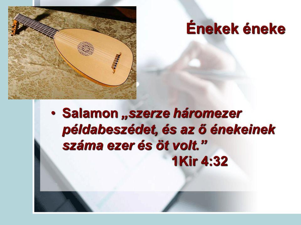 """Énekek éneke Salamon """"szerze háromezer példabeszédet, és az ő énekeinek száma ezer és öt volt. 1Kir 4:32Salamon """"szerze háromezer példabeszédet, és az ő énekeinek száma ezer és öt volt. 1Kir 4:32"""