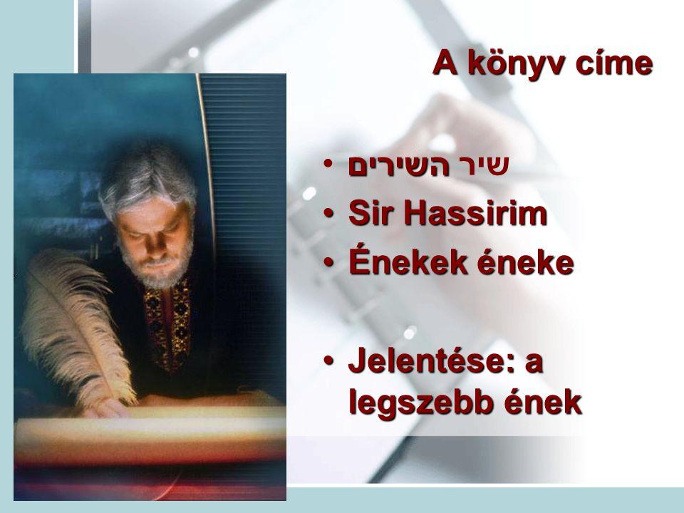 A könyv címe השיריםשיר השירים Sir HassirimSir Hassirim Énekek énekeÉnekek éneke Jelentése: a legszebb énekJelentése: a legszebb ének