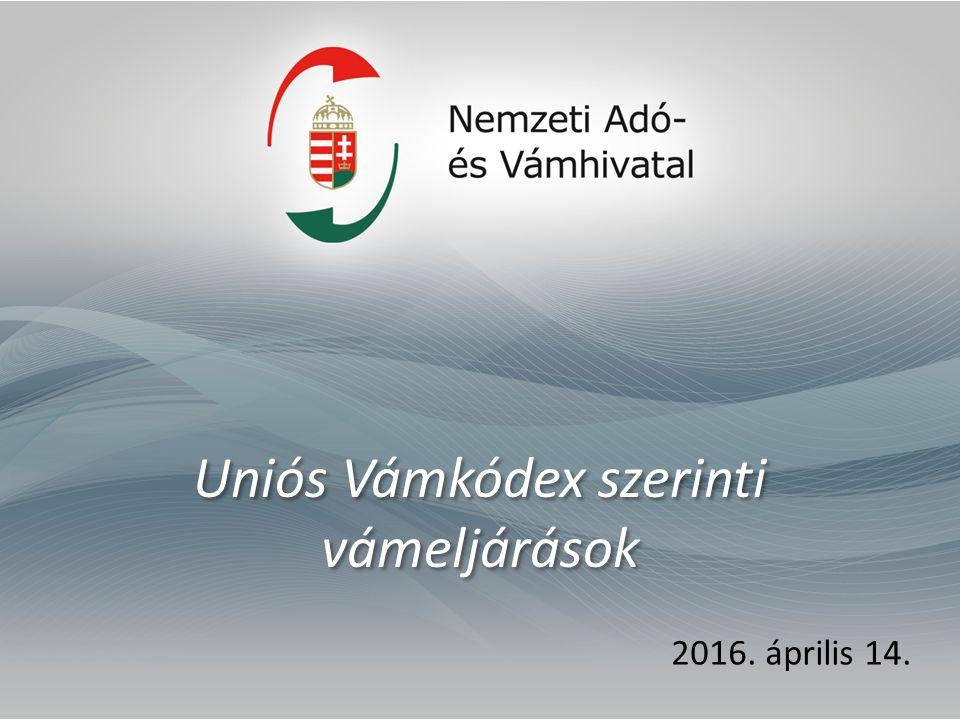 Uniós Vámkódex szerinti vámeljárások 2016. április 14.