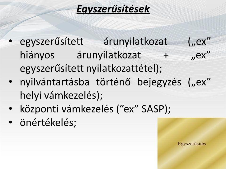 """Egyszerűsítések egyszerűsített árunyilatkozat (""""ex hiányos árunyilatkozat + """"ex egyszerűsített nyilatkozattétel); nyilvántartásba történő bejegyzés (""""ex helyi vámkezelés); központi vámkezelés ( ex SASP); önértékelés;"""