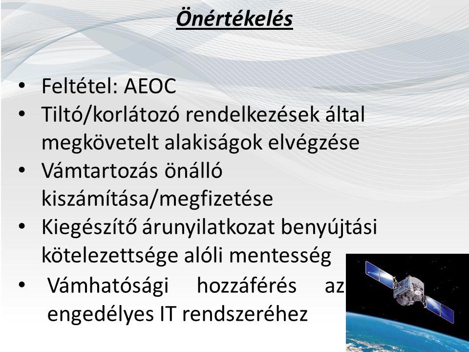 Önértékelés Feltétel: AEOC Tiltó/korlátozó rendelkezések által megkövetelt alakiságok elvégzése Vámtartozás önálló kiszámítása/megfizetése Kiegészítő árunyilatkozat benyújtási kötelezettsége alóli mentesség Vámhatósági hozzáférés az engedélyes IT rendszeréhez