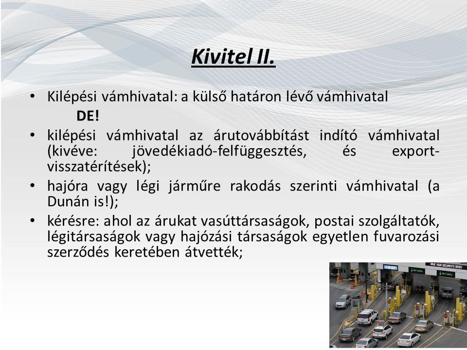 Kivitel II. Kilépési vámhivatal: a külső határon lévő vámhivatal DE! kilépési vámhivatal az árutovábbítást indító vámhivatal (kivéve: jövedékiadó-felf