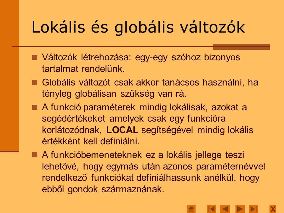 X Lokális és globális változók Változók létrehozása: egy-egy szóhoz bizonyos tartalmat rendelünk.