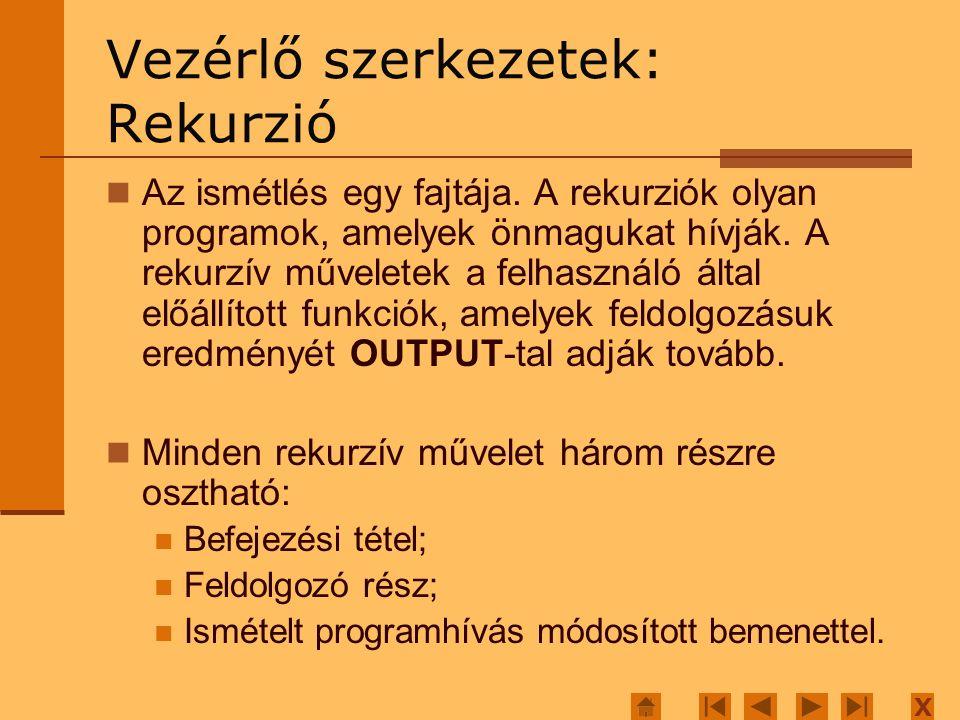 X Vezérlő szerkezetek: Rekurzió Az ismétlés egy fajtája.