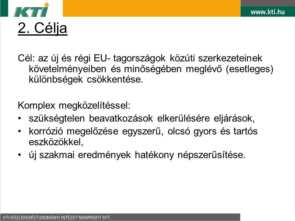 2. Célja Cél: az új és régi EU- tagországok közúti szerkezeteinek követelményeiben és minőségében meglévő (esetleges) különbségek csökkentése. Komplex