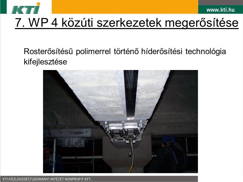 7. WP 4 közúti szerkezetek megerősítése Rosterősítésű polimerrel történő híderősítési technológia kifejlesztése