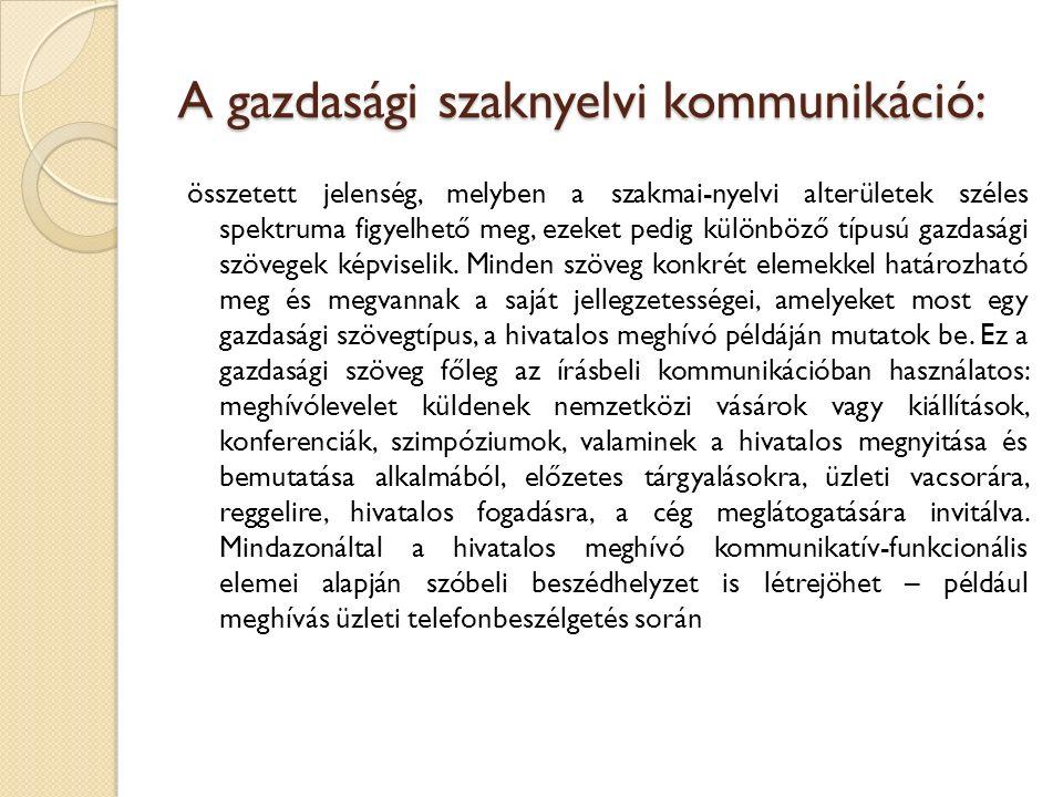 A gazdasági szaknyelvi kommunikáció: összetett jelenség, melyben a szakmai-nyelvi alterületek széles spektruma figyelhető meg, ezeket pedig különböző