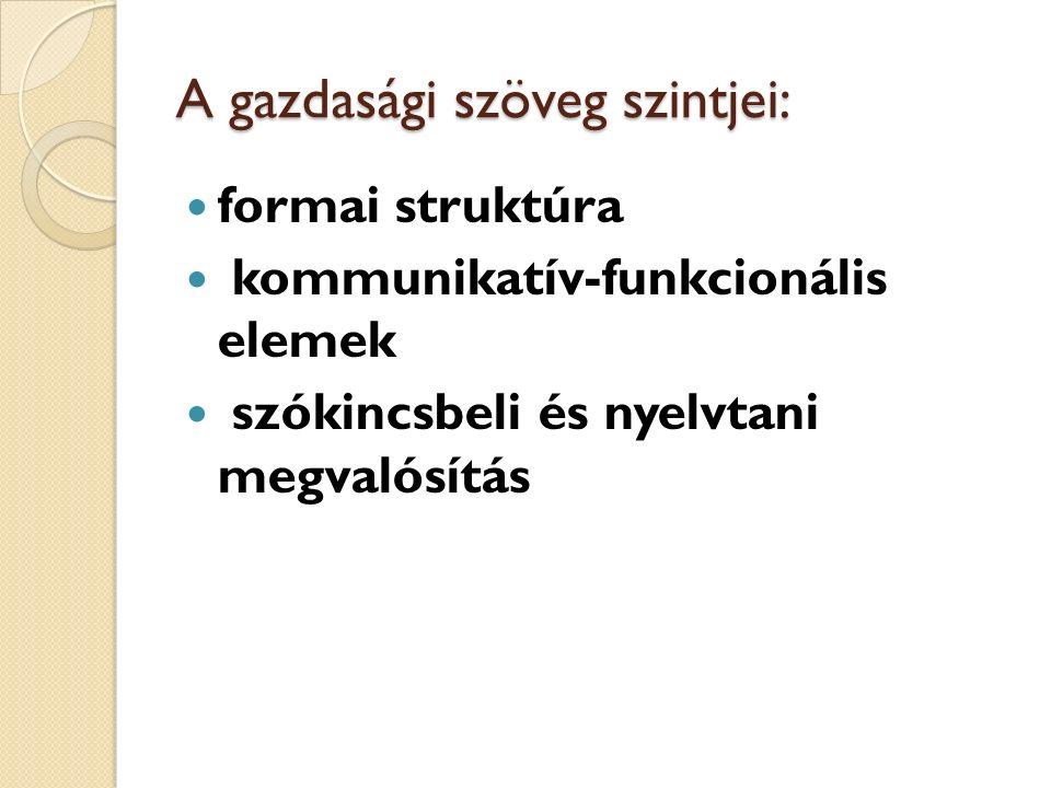 A gazdasági szöveg szintjei: formai struktúra kommunikatív-funkcionális elemek szókincsbeli és nyelvtani megvalósítás