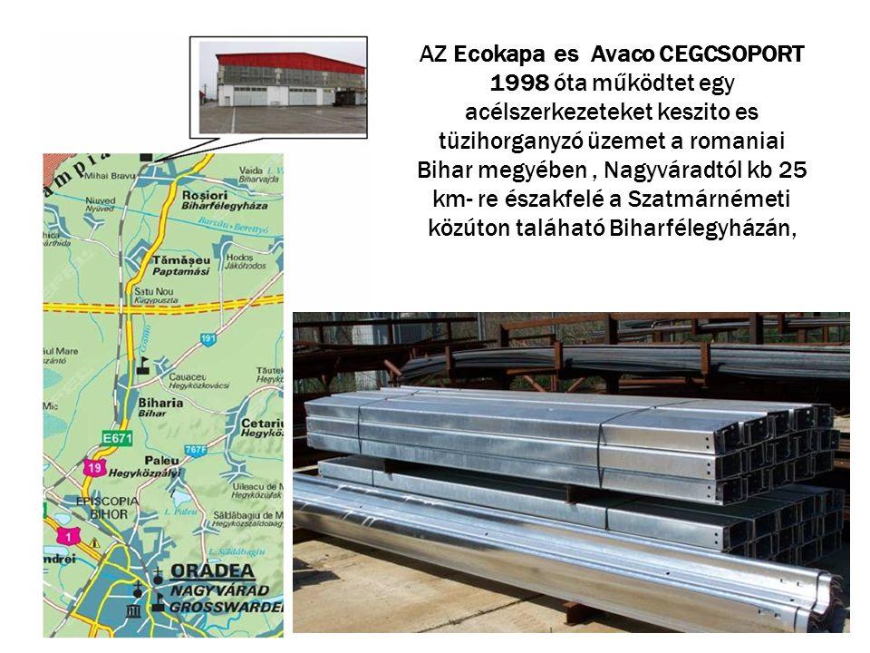 AZ Ecokapa es Avaco CEGCSOPORT 1998 óta működtet egy acélszerkezeteket keszito es tüzihorganyzó üzemet a romaniai Bihar megyében, Nagyváradtól kb 25 k