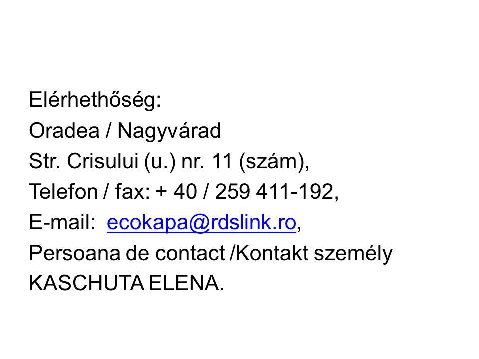 Elérhethőség: Oradea / Nagyvárad Str. Crisului (u.) nr. 11 (szám), Telefon / fax: + 40 / 259 411-192, E-mail: ecokapa@rdslink.ro,ecokapa@rdslink.ro Pe