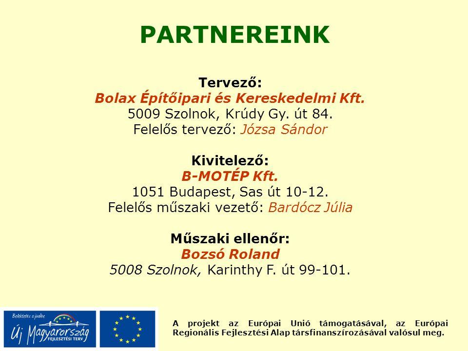 A projekt az Európai Unió támogatásával, az Európai Regionális Fejlesztési Alap társfinanszírozásával valósul meg. PARTNEREINK Tervező: Bolax Építőipa