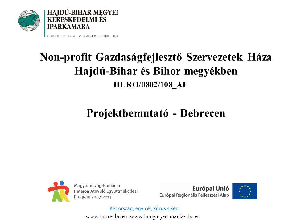 www.huro-cbc.eu, www.hungary-romania-cbc.eu Non-profit Gazdaságfejlesztő Szervezetek Háza Hajdú-Bihar és Bihor megyékben HURO/0802/108_AF Projektbemutató - Debrecen