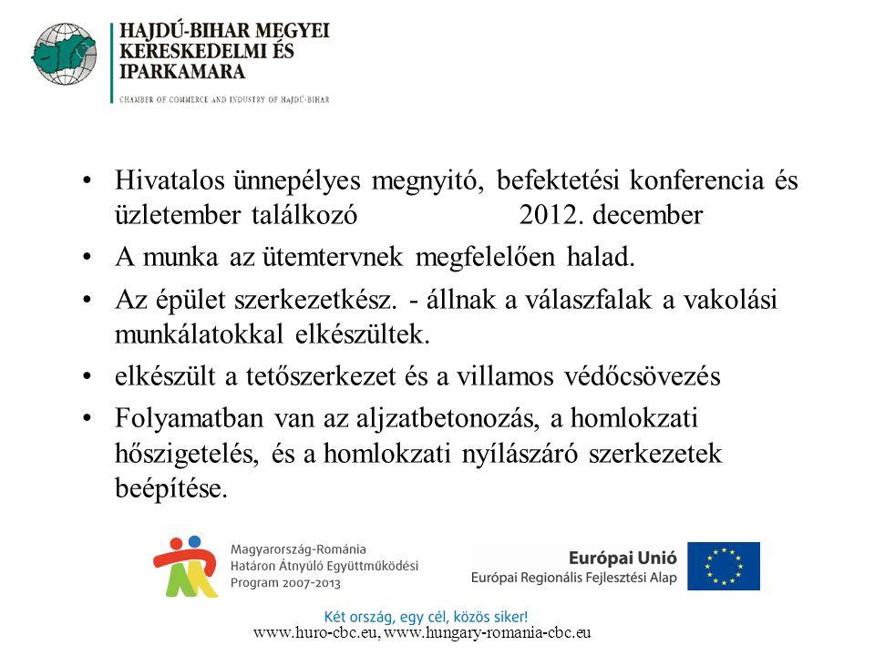 Hivatalos ünnepélyes megnyitó, befektetési konferencia és üzletember találkozó 2012. december A munka az ütemtervnek megfelelően halad. Az épület szer