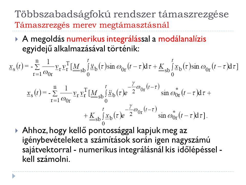  A megoldás numerikus integrálással a modálanalízis egyidejű alkalmazásával történik:  Ahhoz, hogy kellő pontossággal kapjuk meg az igénybevételeket a számítások során igen nagyszámú sajátvektorral - numerikus integrálásnál kis időlépéssel - kell számolni.