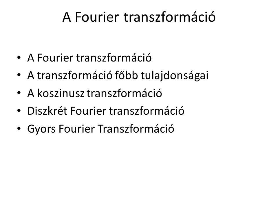 A Fourier transzformáció A transzformáció főbb tulajdonságai A koszinusz transzformáció Diszkrét Fourier transzformáció Gyors Fourier Transzformáció