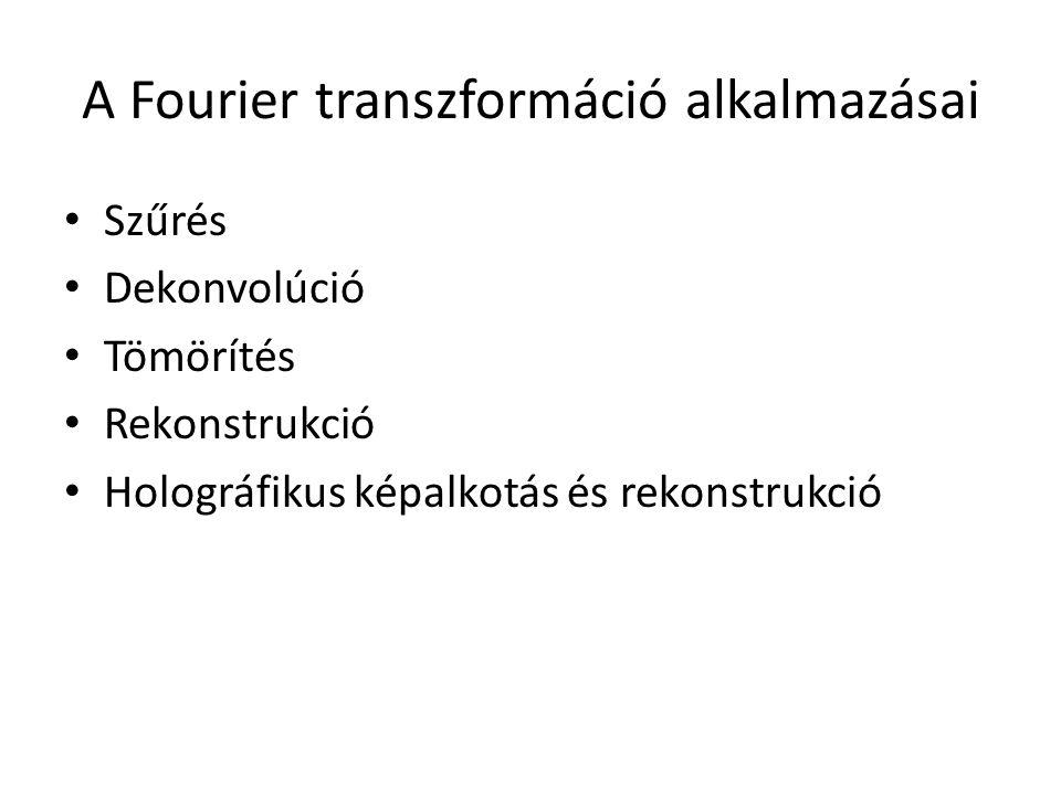 A Fourier transzformáció alkalmazásai Szűrés Dekonvolúció Tömörítés Rekonstrukció Holográfikus képalkotás és rekonstrukció