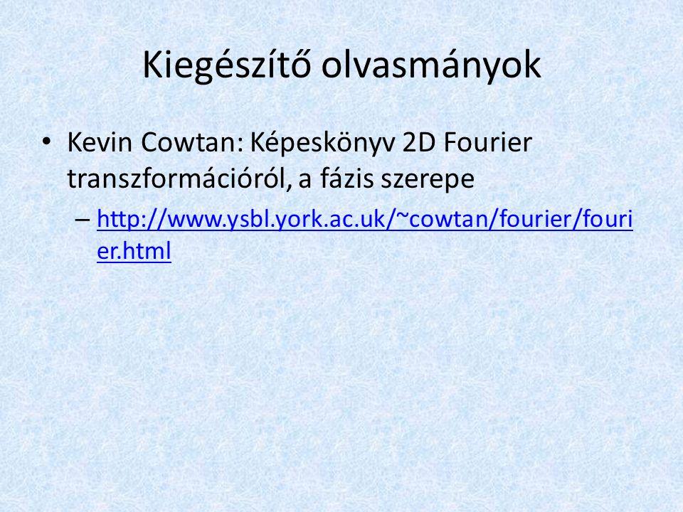 Kiegészítő olvasmányok Kevin Cowtan: Képeskönyv 2D Fourier transzformációról, a fázis szerepe – http://www.ysbl.york.ac.uk/~cowtan/fourier/fouri er.html http://www.ysbl.york.ac.uk/~cowtan/fourier/fouri er.html