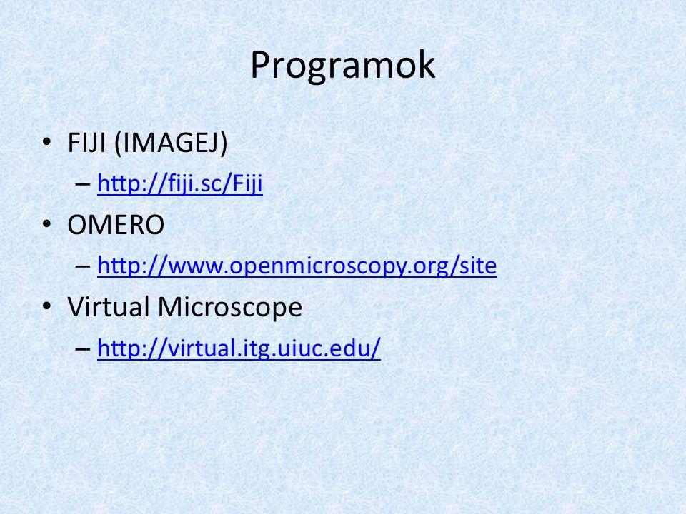 Programok FIJI (IMAGEJ) – http://fiji.sc/Fiji http://fiji.sc/Fiji OMERO – http://www.openmicroscopy.org/site http://www.openmicroscopy.org/site Virtual Microscope – http://virtual.itg.uiuc.edu/ http://virtual.itg.uiuc.edu/