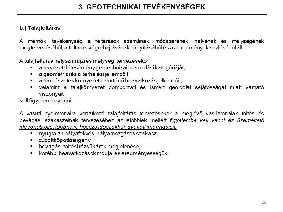 3. GEOTECHNIKAI TEVÉKENYSÉGEK b.) Talajfeltárás A mérnöki tevékenység a feltárások számának, módszerének, helyének és mélységének megtervezéséből, a f
