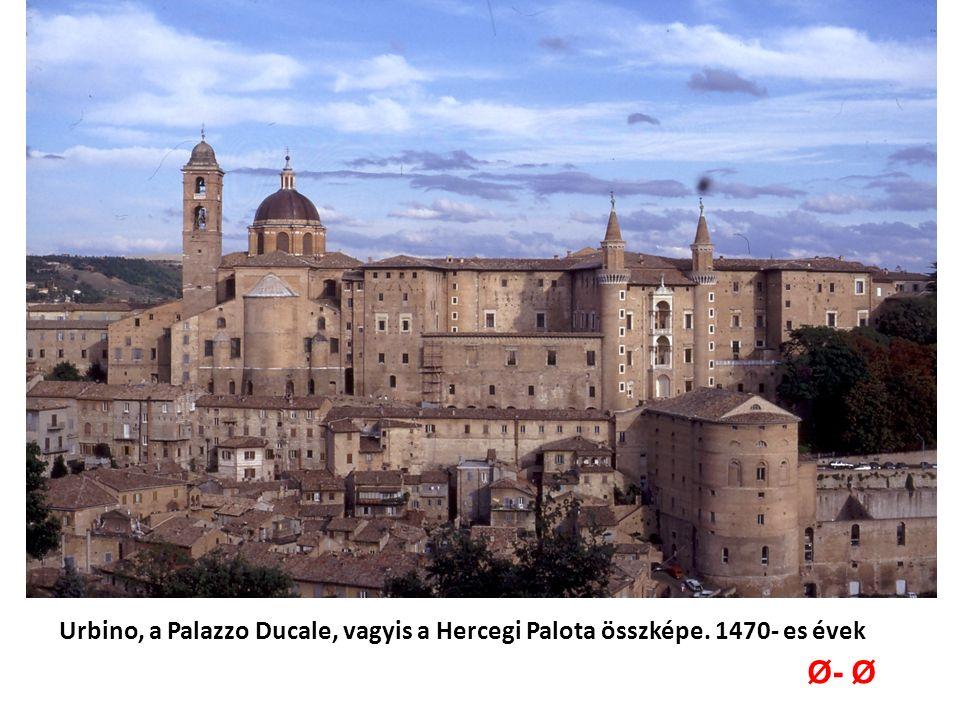 Urbino, a Palazzo Ducale, vagyis a Hercegi Palota összképe. 1470- es évek Ø- Ø