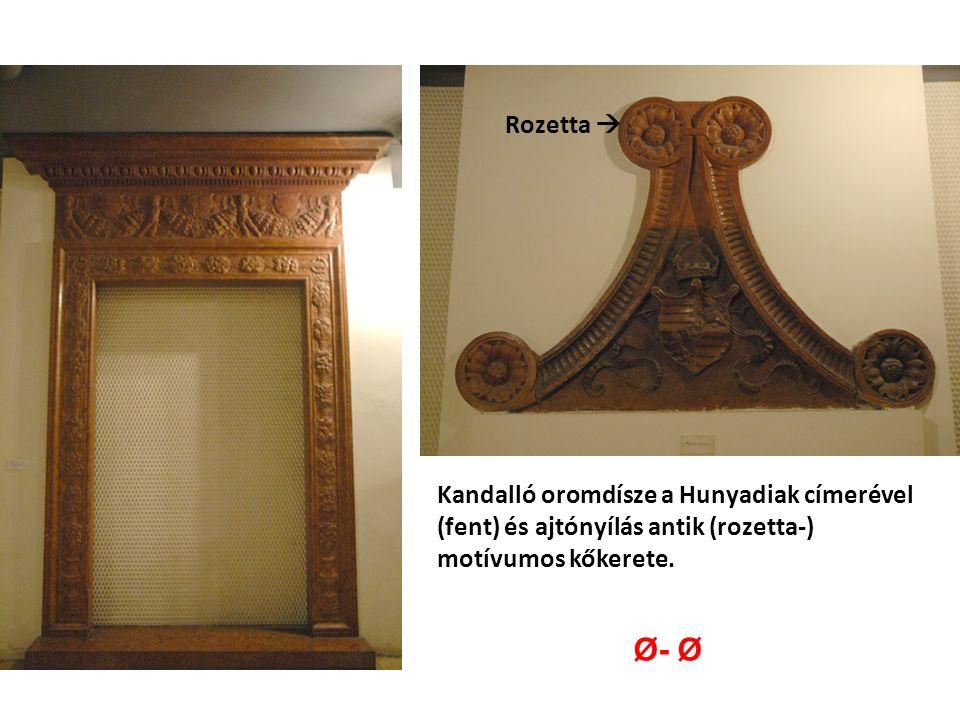 Kandalló oromdísze a Hunyadiak címerével (fent) és ajtónyílás antik (rozetta-) motívumos kőkerete.