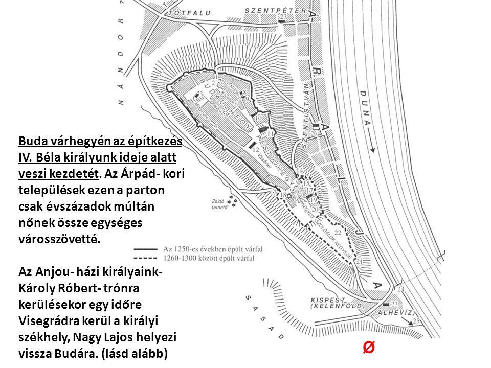 Buda várhegyén az építkezés IV. Béla királyunk ideje alatt veszi kezdetét.